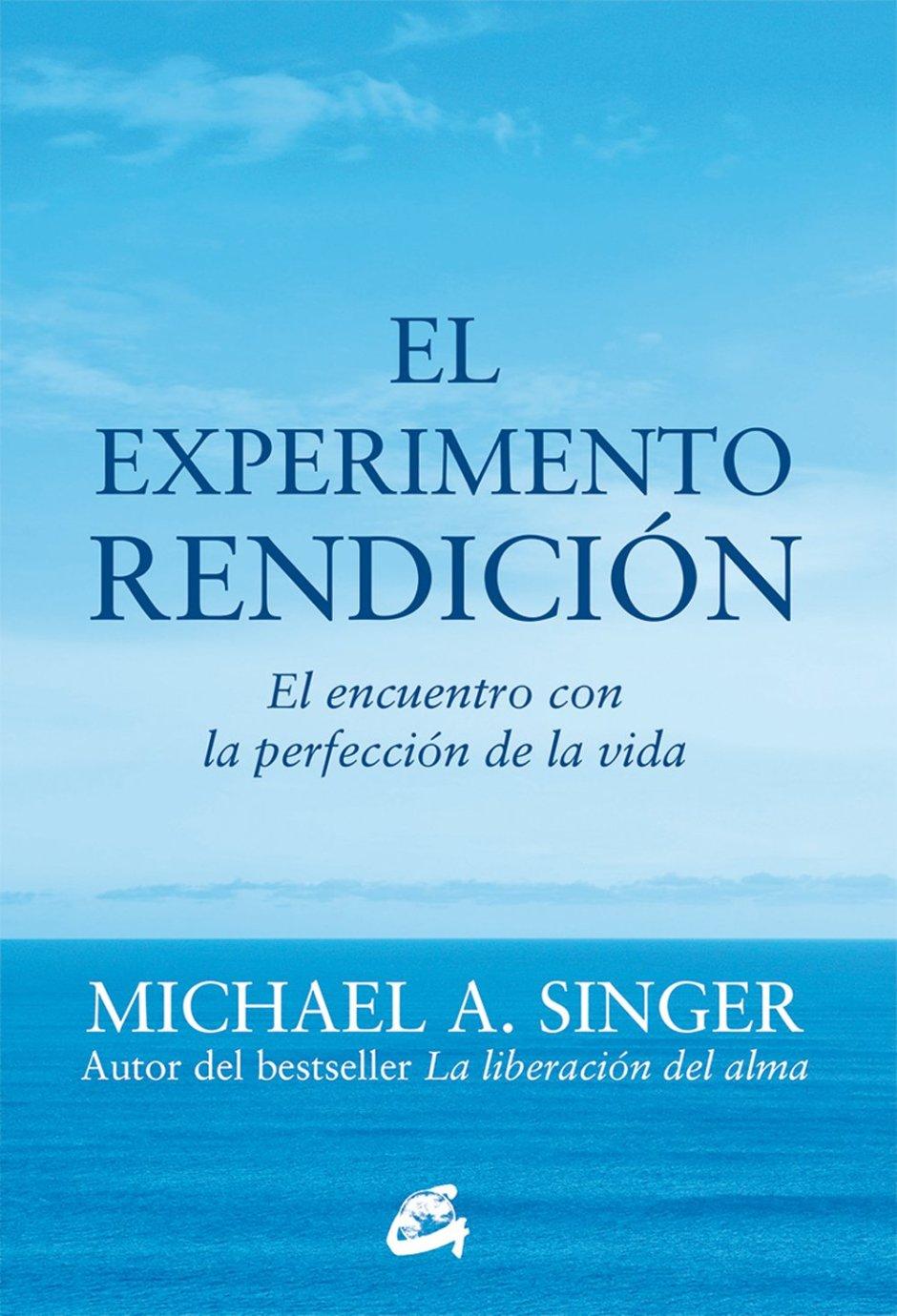 El Experimento Rendición - Michael Singer - yogaensevilla.es